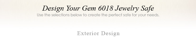 Design Your Gem 6018 Jewelry Safe - Use the selections below to create the perfect safe for your needs.