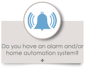 Do you have an alarm and/or home automation system?