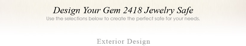 Design Your Gem 2418 Jewelry Safe - Use the selections below to create the perfect safe for your needs.
